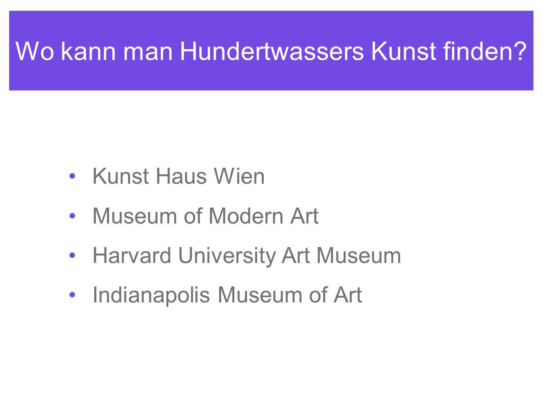 Wo kann man Hundertwassers Kunst finden? Kunst Haus Wien Museum of Modern Art Harvard University Art Museum Indianapolis Museum of Art