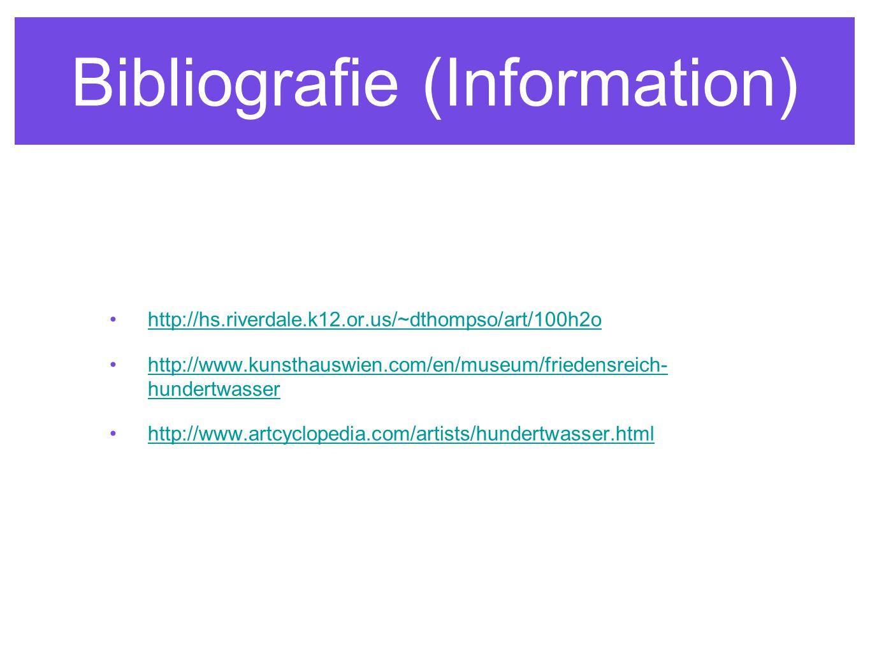 Bibliografie (Information) http://hs.riverdale.k12.or.us/~dthompso/art/100h2o http://www.kunsthauswien.com/en/museum/friedensreich- hundertwasserhttp: