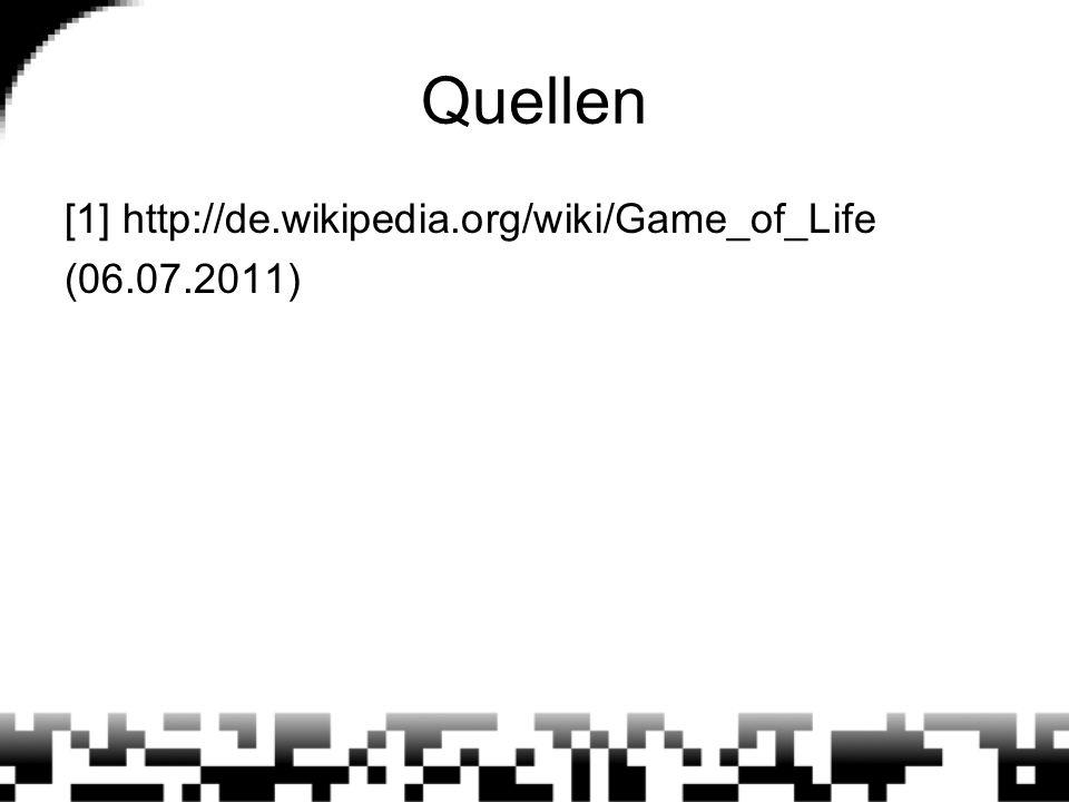 Quellen [1] http://de.wikipedia.org/wiki/Game_of_Life (06.07.2011)