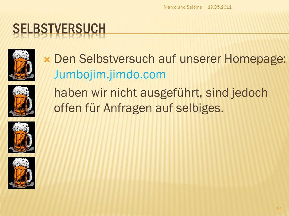  Den Selbstversuch auf unserer Homepage: Jumbojim.jimdo.com haben wir nicht ausgeführt, sind jedoch offen für Anfragen auf selbiges. 19.05.2011Marco