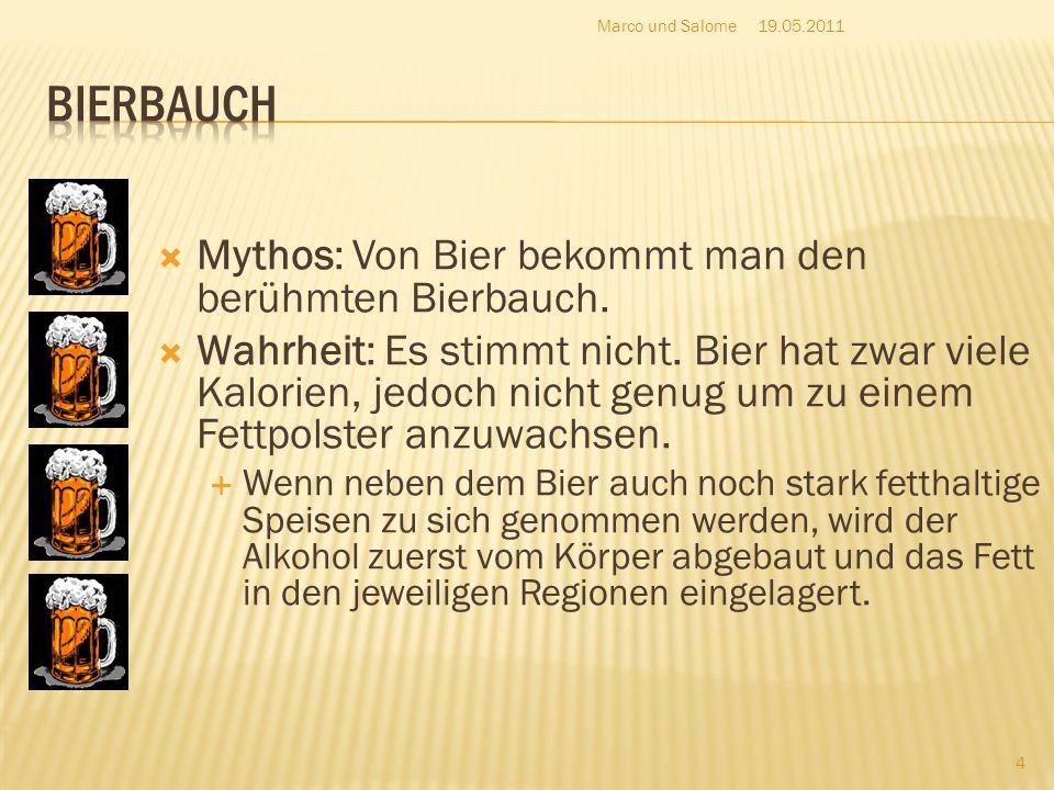  Mythos: Von Bier bekommt man den berühmten Bierbauch.  Wahrheit: Es stimmt nicht. Bier hat zwar viele Kalorien, jedoch nicht genug um zu einem Fett