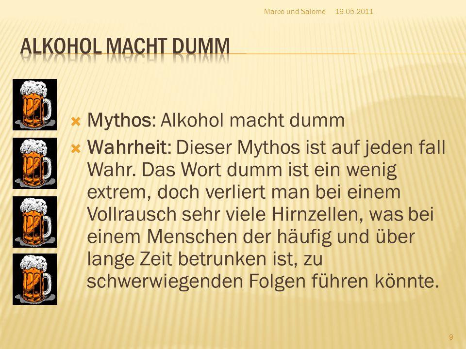  Mythos: Alkohol macht dumm  Wahrheit: Dieser Mythos ist auf jeden fall Wahr. Das Wort dumm ist ein wenig extrem, doch verliert man bei einem Vollra