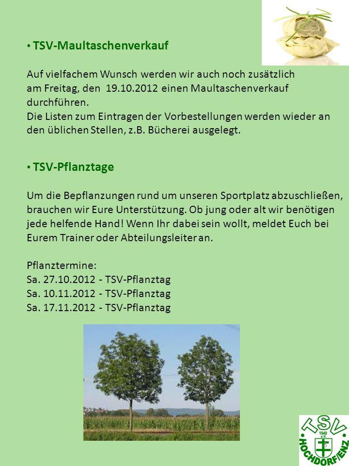 8 TSV-Maultaschenverkauf Auf vielfachem Wunsch werden wir auch noch zusätzlich am Freitag, den 19.10.2012 einen Maultaschenverkauf durchführen.