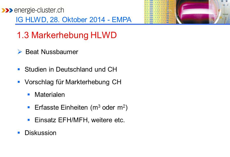 IG HLWD, 28. Oktober 2014 - EMPA 1.3 Markerhebung HLWD  Beat Nussbaumer  Studien in Deutschland und CH  Vorschlag für Markterhebung CH  Materialen