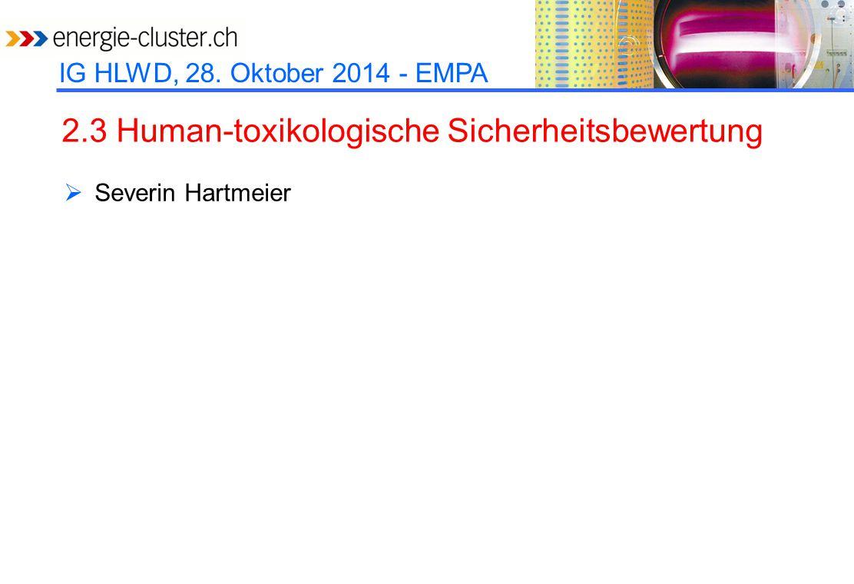 IG HLWD, 28. Oktober 2014 - EMPA 2.3 Human-toxikologische Sicherheitsbewertung  Severin Hartmeier