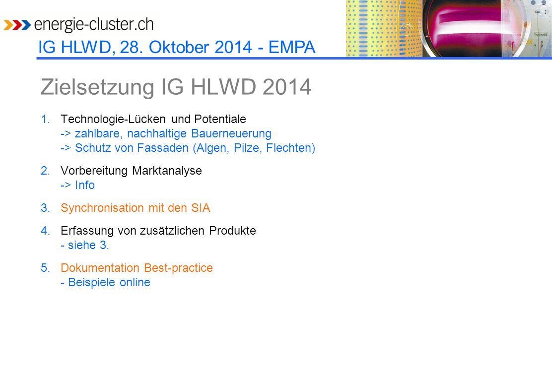 IG HLWD, 28. Oktober 2014 - EMPA Zielsetzung IG HLWD 2014 1.Technologie-Lücken und Potentiale -> zahlbare, nachhaltige Bauerneuerung -> Schutz von Fas