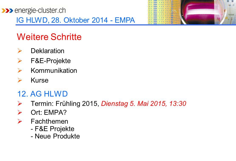 Deklaration  F&E-Projekte  Kommunikation  Kurse 12. AG HLWD  Termin: Frühling 2015, Dienstag 5. Mai 2015, 13:30  Ort: EMPA?  Fachthemen - F&E