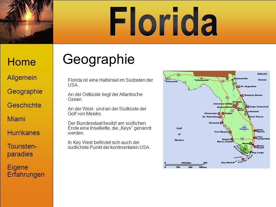 Geographie Home Allgemein Geographie Geschichte Miami Hurrikanes Touristen- paradies Eigene Erfahrungen Florida ist eine Halbinsel im Südosten der USA