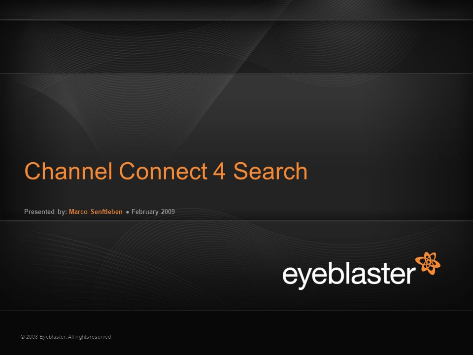 © 2008 Eyeblaster. All rights reserved Presented by: Marco Senftleben ● February 2009 Channel Connect 4 Search EB Orange 246/137/51 EB Green 52/70/13