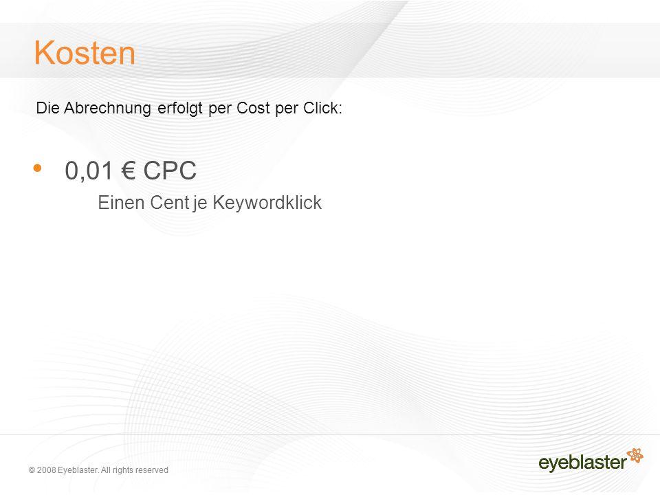 © 2008 Eyeblaster. All rights reserved Kosten 0,01 € CPC Einen Cent je Keywordklick Die Abrechnung erfolgt per Cost per Click: