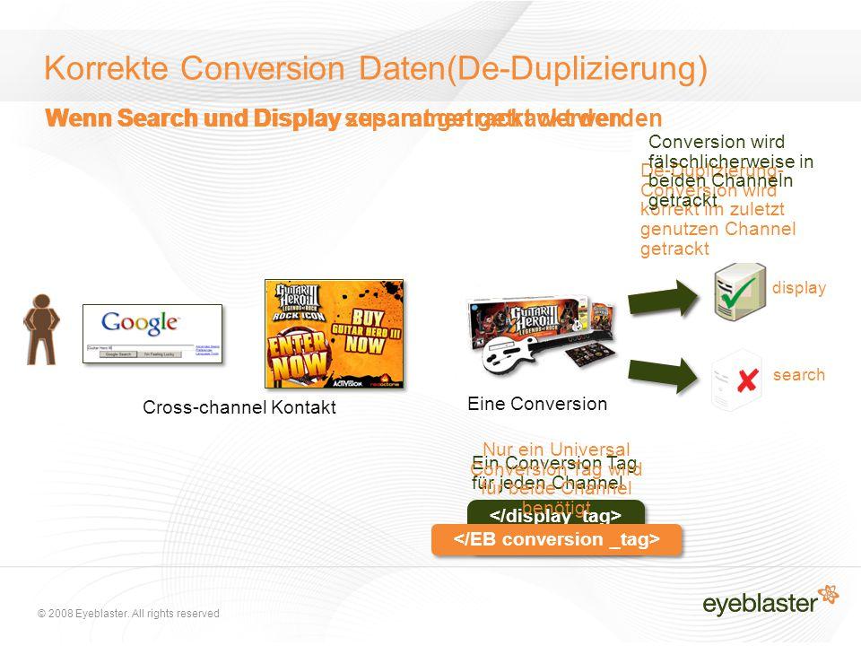 © 2008 Eyeblaster. All rights reserved Ein Conversion Tag für jeden Channel Nur ein Universal Conversion Tag wird für beide Channel benötigt Wenn Sear