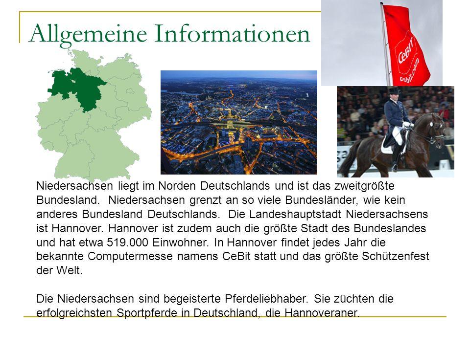 Allgemeine Informationen Niedersachsen liegt im Norden Deutschlands und ist das zweitgrößte Bundesland. Niedersachsen grenzt an so viele Bundesländer,