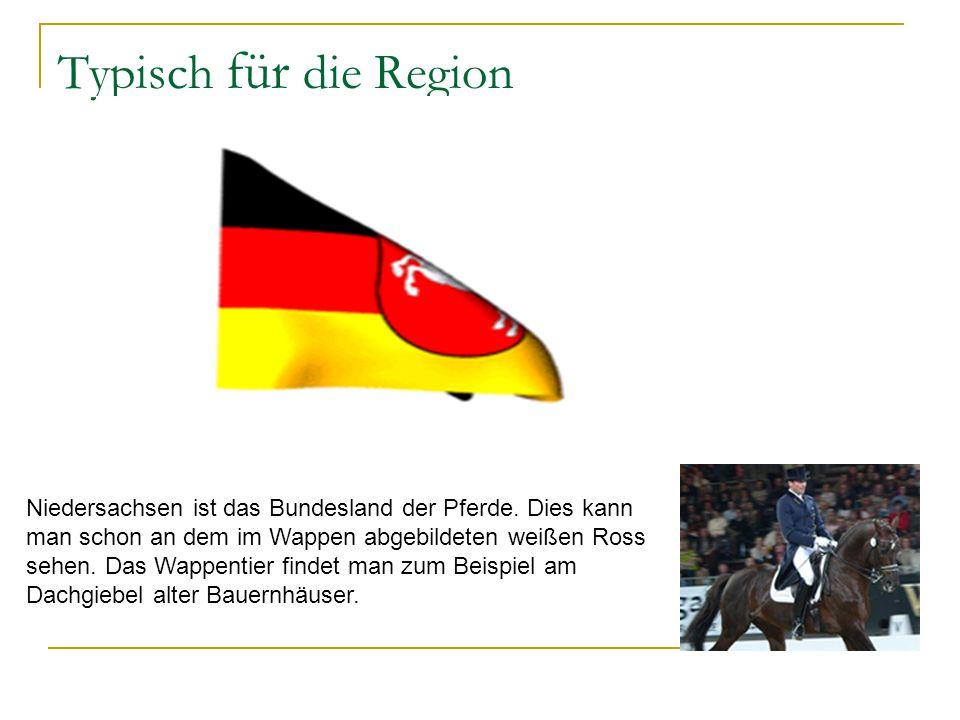 Typisch für die Region Niedersachsen ist das Bundesland der Pferde. Dies kann man schon an dem im Wappen abgebildeten weißen Ross sehen. Das Wappentie