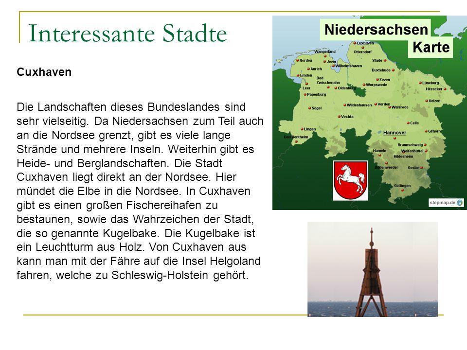Interessante Stadte Cuxhaven Die Landschaften dieses Bundeslandes sind sehr vielseitig. Da Niedersachsen zum Teil auch an die Nordsee grenzt, gibt es