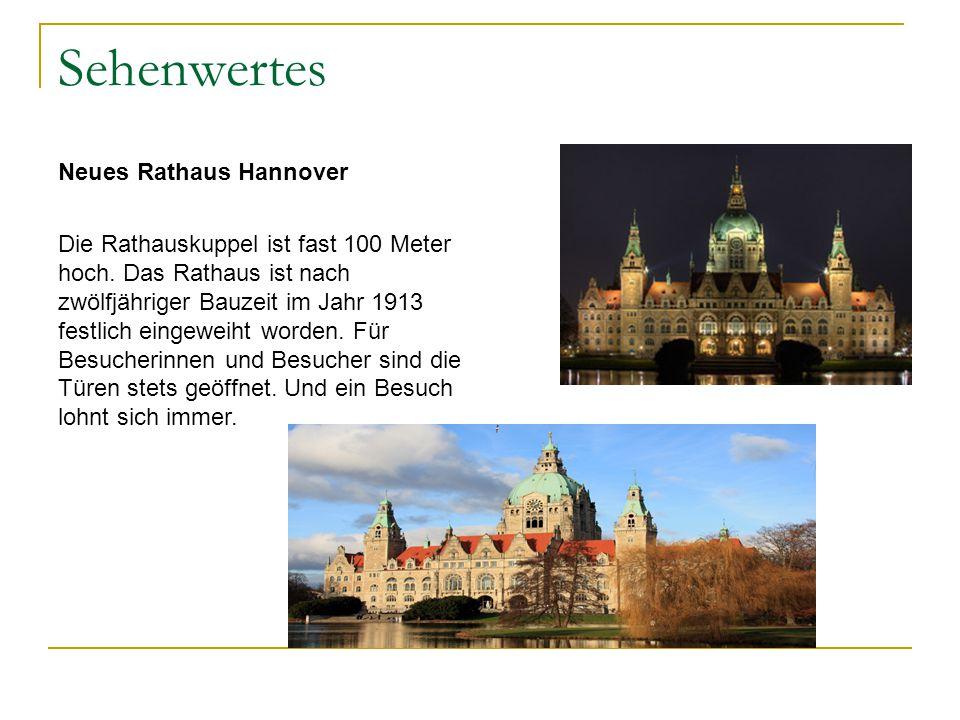 Sehenwertes Neues Rathaus Hannover Die Rathauskuppel ist fast 100 Meter hoch. Das Rathaus ist nach zwölfjähriger Bauzeit im Jahr 1913 festlich eingewe