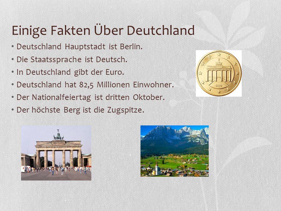 Einige Fakten Über Deutchland Deutschland Hauptstadt ist Berlin. Die Staatssprache ist Deutsch. In Deutschland gibt der Euro. Deutschland hat 82,5 Mil