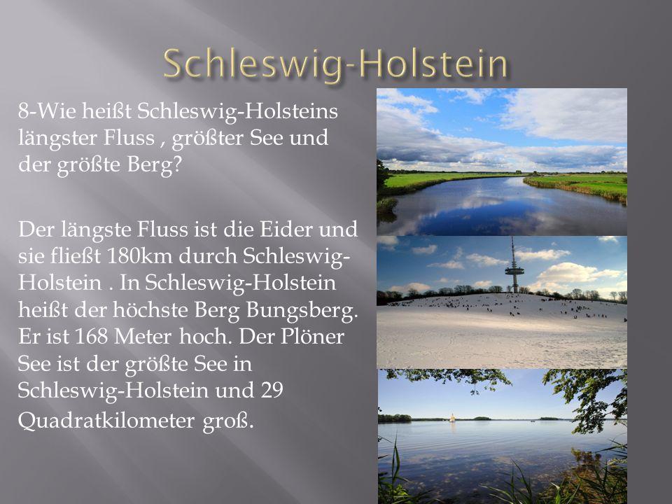 8-Wie heißt Schleswig-Holsteins längster Fluss, größter See und der größte Berg.
