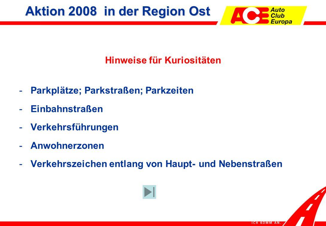 Hinweise für Kuriositäten -Parkplätze; Parkstraßen; Parkzeiten -Einbahnstraßen -Verkehrsführungen -Anwohnerzonen -Verkehrszeichen entlang von Haupt- und Nebenstraßen Aktion 2008 in der Region Ost