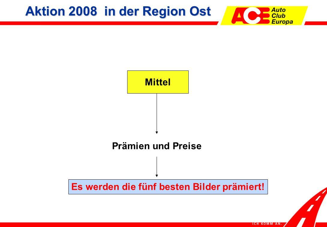 Mittel Prämien und Preise Es werden die fünf besten Bilder prämiert! Aktion 2008 in der Region Ost