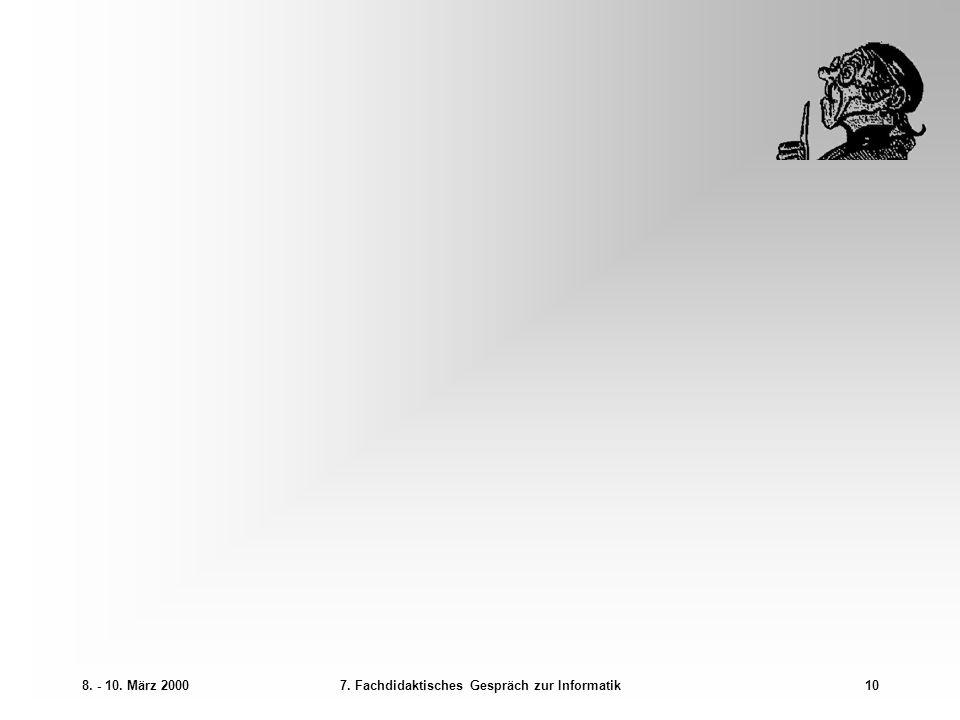 8. - 10. März 20007. Fachdidaktisches Gespräch zur Informatik10