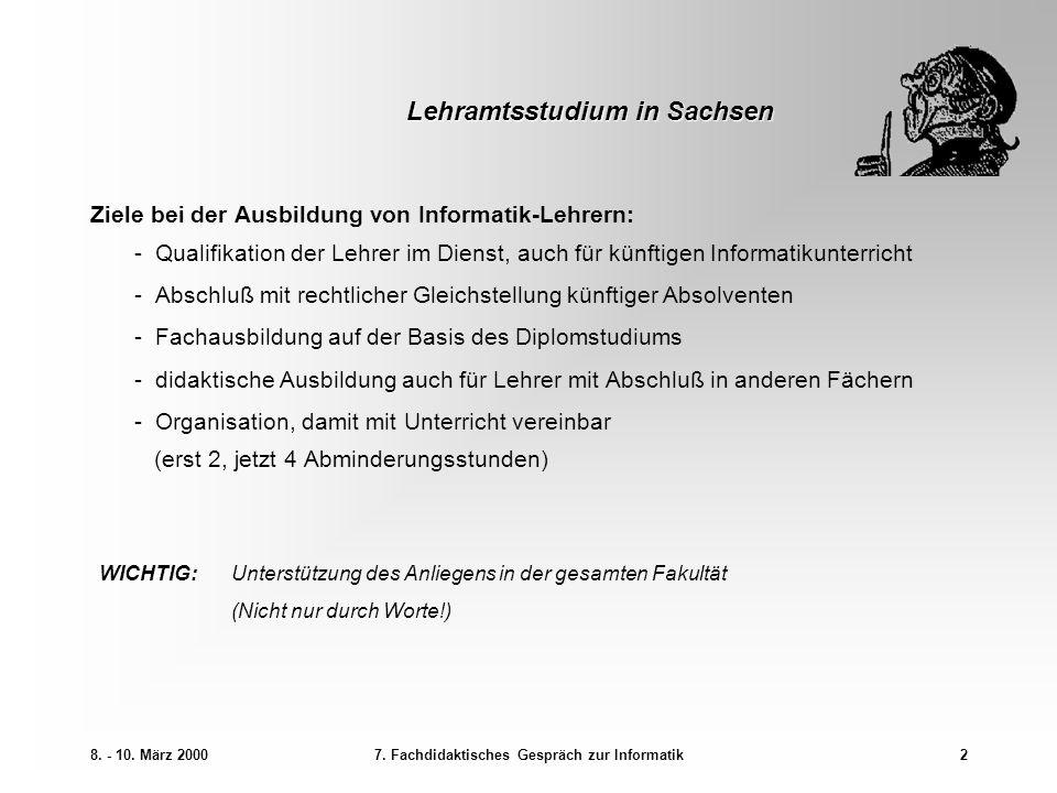 8. - 10. März 20007. Fachdidaktisches Gespräch zur Informatik2 Lehramtsstudium in Sachsen Ziele bei der Ausbildung von Informatik-Lehrern: - Qualifika