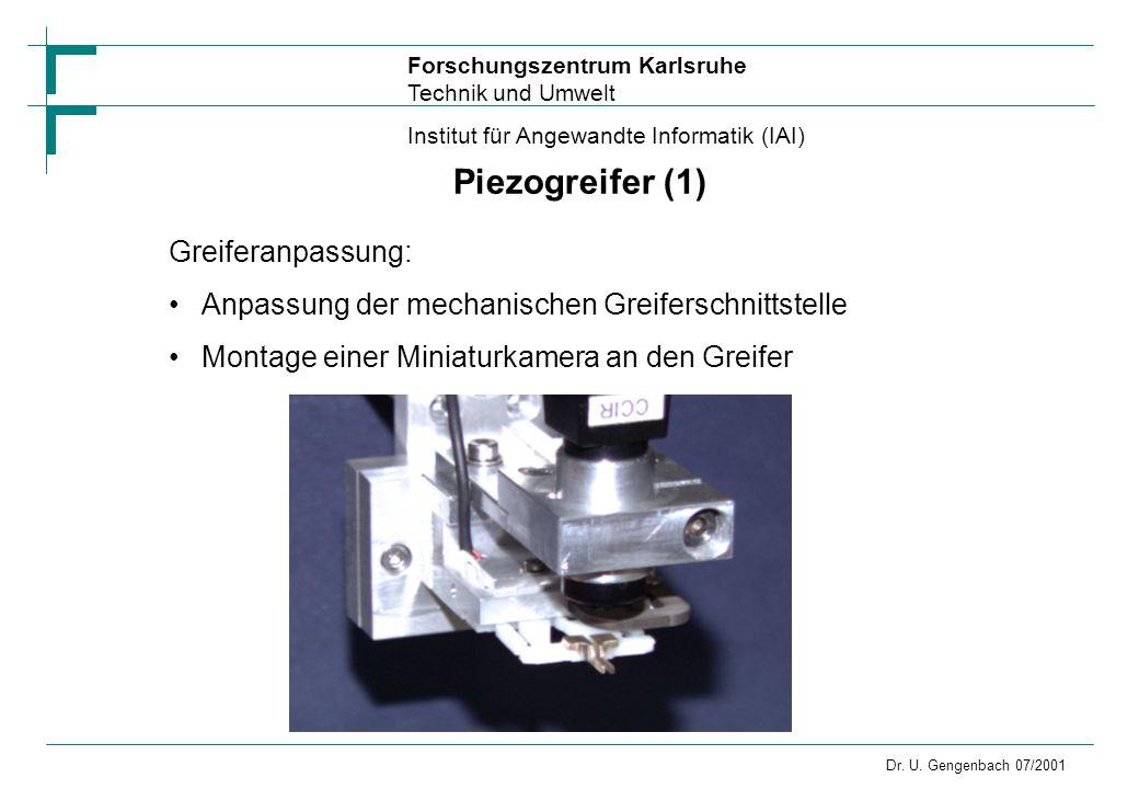 Forschungszentrum Karlsruhe Technik und Umwelt Institut für Angewandte Informatik (IAI) Dr. U. Gengenbach 07/2001 Piezogreifer (1) Greiferanpassung: A