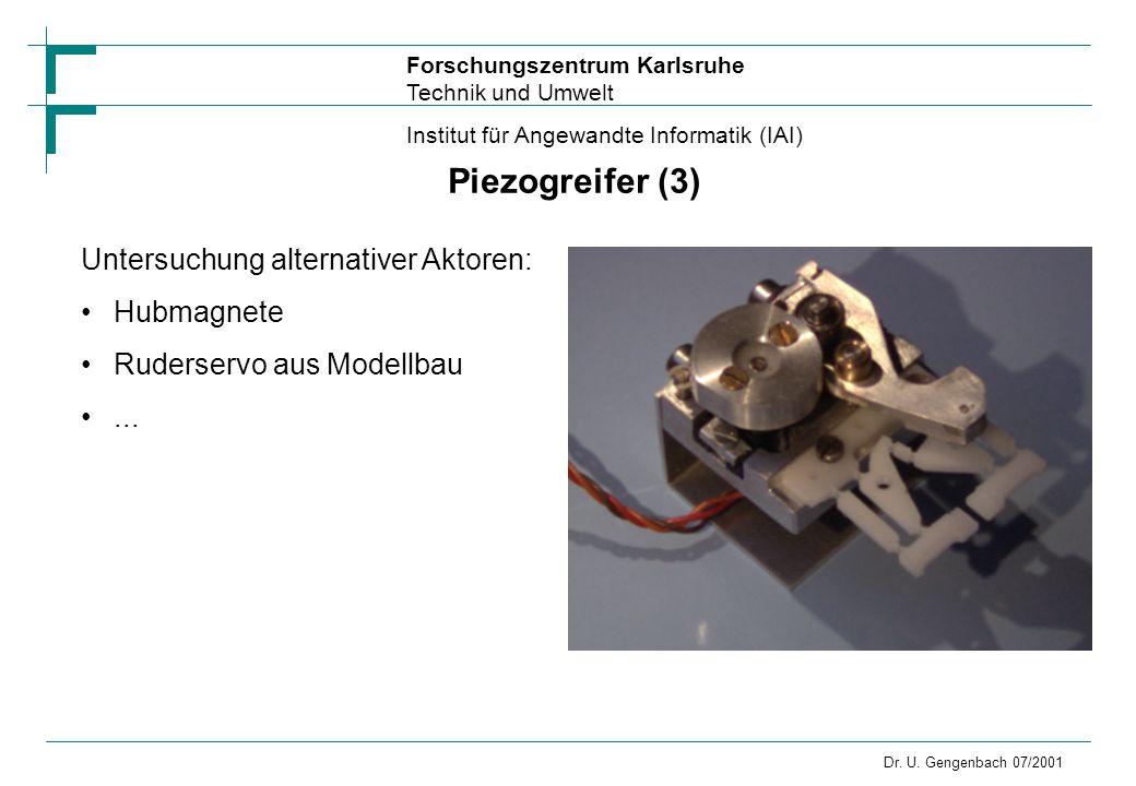Forschungszentrum Karlsruhe Technik und Umwelt Institut für Angewandte Informatik (IAI) Dr. U. Gengenbach 07/2001 Piezogreifer (3) Untersuchung altern