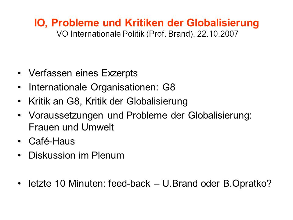 IO, Probleme und Kritiken der Globalisierung VO Internationale Politik (Prof. Brand), 22.10.2007 Verfassen eines Exzerpts Internationale Organisatione