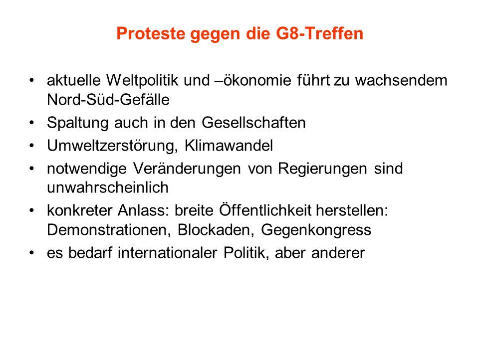 Proteste gegen die G8-Treffen aktuelle Weltpolitik und –ökonomie führt zu wachsendem Nord-Süd-Gefälle Spaltung auch in den Gesellschaften Umweltzerstö