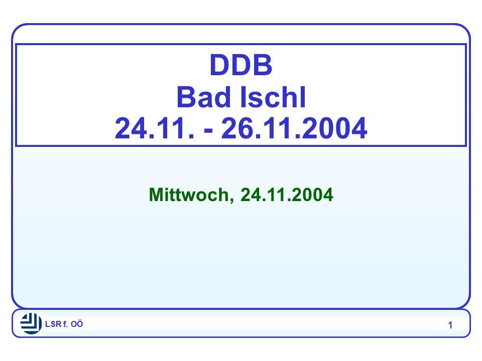 LSR f. OÖ 1 DDB Bad Ischl 24.11. - 26.11.2004 Mittwoch, 24.11.2004