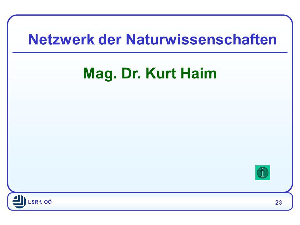 LSR f. OÖ 23 Netzwerk der Naturwissenschaften Mag. Dr. Kurt Haim