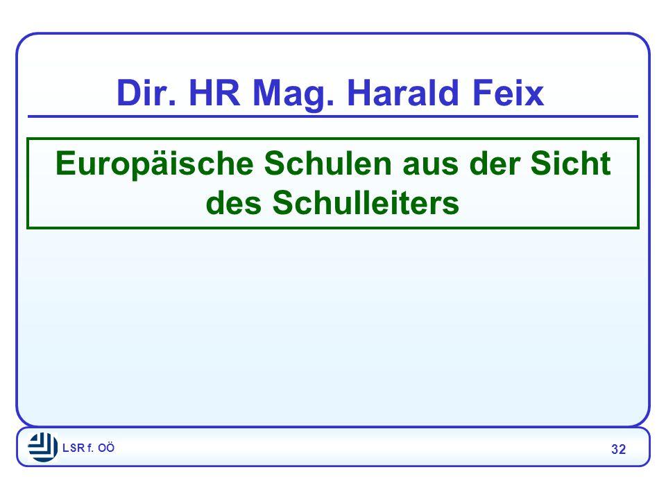 LSR f. OÖ 32 Dir. HR Mag. Harald Feix Europäische Schulen aus der Sicht des Schulleiters