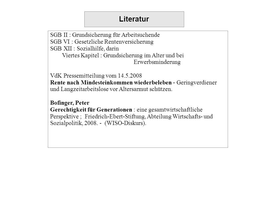 Literatur SGB II : Grundsicherung für Arbeitsuchende SGB VI : Gesetzliche Rentenversicherung SGB XII : Sozialhilfe, darin Viertes Kapitel : Grundsiche