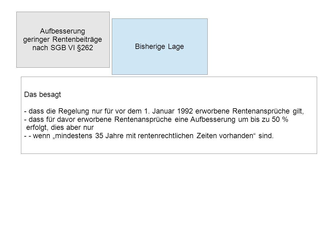 Aufbesserung geringer Rentenbeiträge nach SGB VI §262 Bisherige Lage Das besagt - dass die Regelung nur für vor dem 1. Januar 1992 erworbene Rentenans