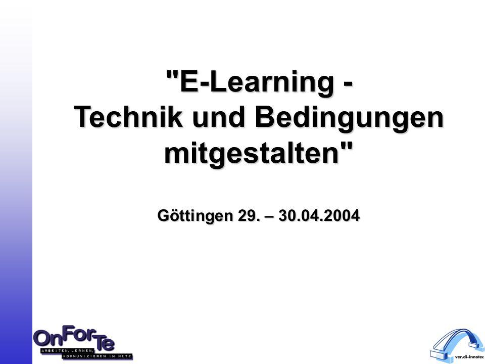 E-Learning - Technik und Bedingungen mitgestalten Göttingen 29. – 30.04.2004