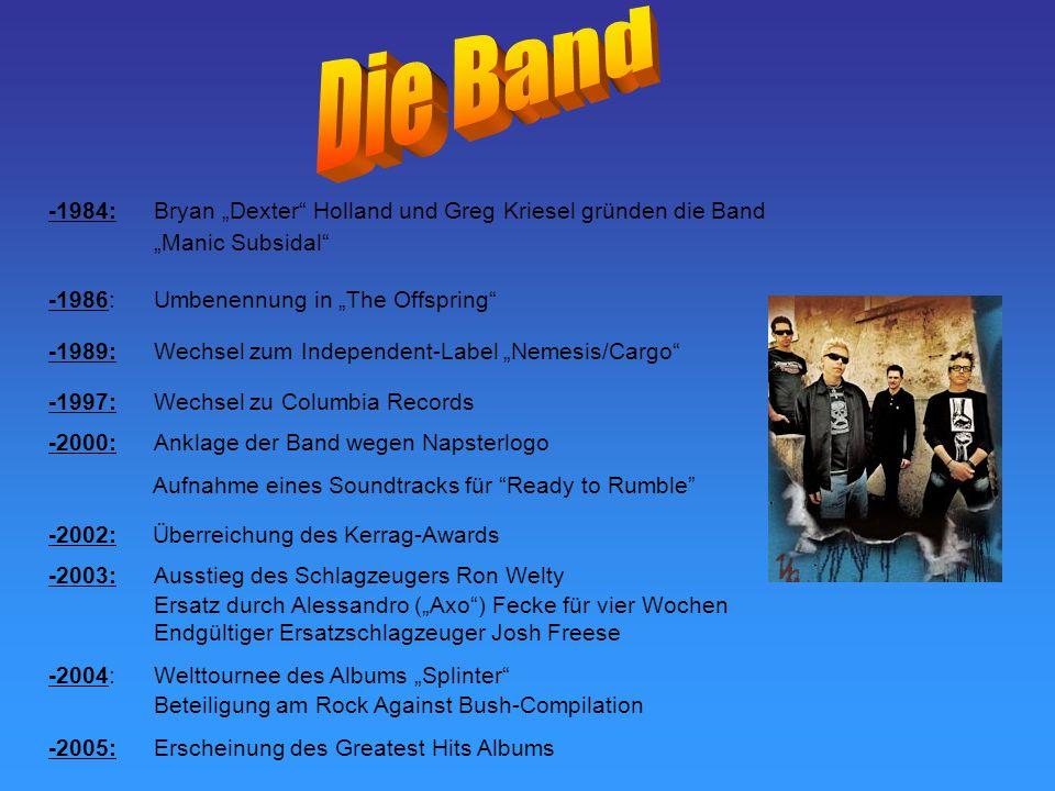 """-1984: Bryan """"Dexter"""" Holland und Greg Kriesel gründen die Band """"Manic Subsidal"""" -1986:Umbenennung in """"The Offspring"""" -1989: Wechsel zum Independent-L"""
