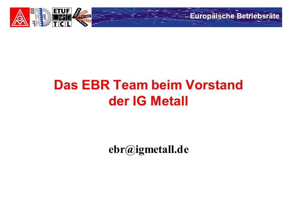 Europäische Betriebsräte Das EBR Team beim Vorstand der IG Metall ebr@igmetall.de