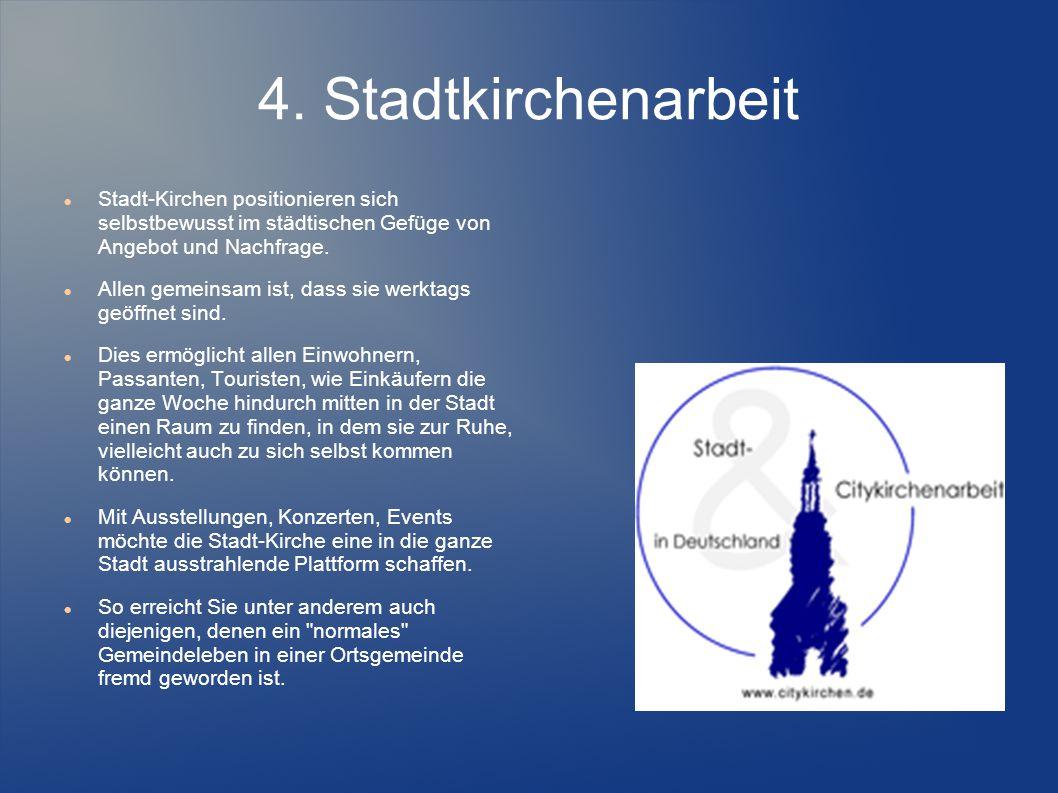 4. Stadtkirchenarbeit Stadt-Kirchen positionieren sich selbstbewusst im städtischen Gefüge von Angebot und Nachfrage. Allen gemeinsam ist, dass sie we