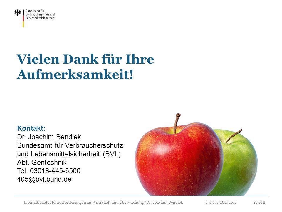 6. November 2014Seite 8 Vielen Dank für Ihre Aufmerksamkeit! Seite 8 Kontakt: Dr. Joachim Bendiek Bundesamt für Verbraucherschutz und Lebensmittelsich