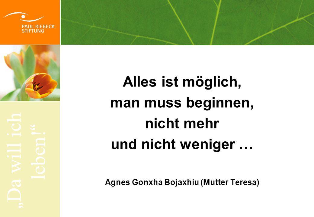 """"""" Da will ich leben! """" Alles ist möglich, man muss beginnen, nicht mehr und nicht weniger … Agnes Gonxha Bojaxhiu (Mutter Teresa)"""