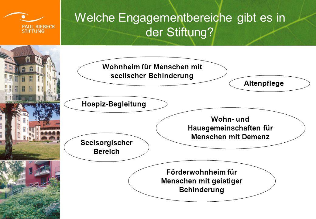 Welche Engagementbereiche gibt es in der Stiftung? Altenpflege Wohn- und Hausgemeinschaften für Menschen mit Demenz Förderwohnheim für Menschen mit ge