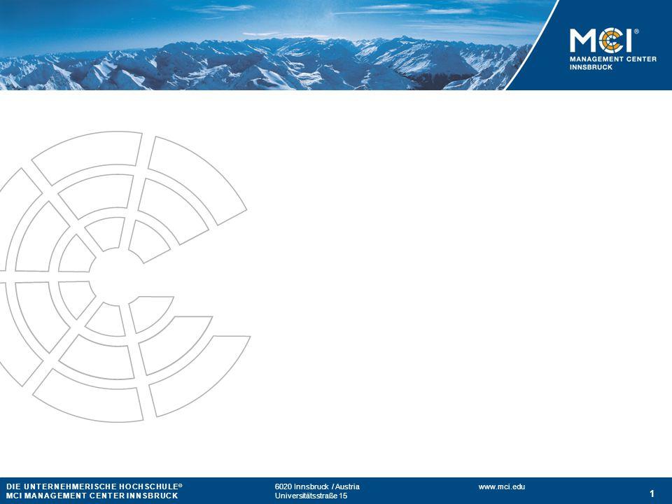 DIE UNTERNEHMERISCHE HOCHSCHULE ® 6020 Innsbruck / Austria www.mci.edu MCI MANAGEMENT CENTER INNSBRUCKUniversitätsstraße 15 2