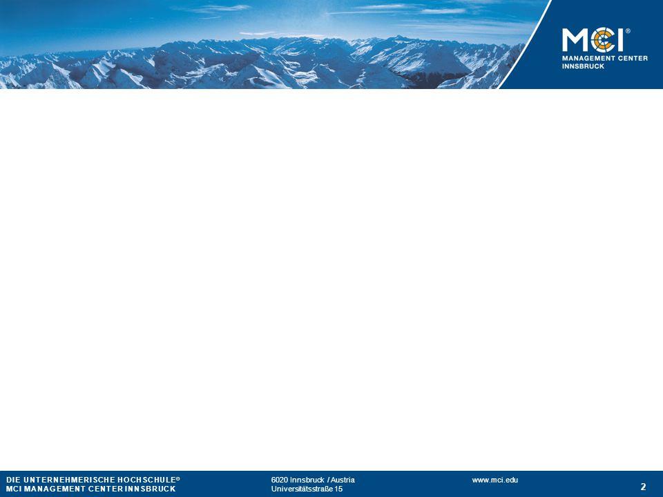 DIE UNTERNEHMERISCHE HOCHSCHULE ® 6020 Innsbruck / Austria www.mci.edu MCI MANAGEMENT CENTER INNSBRUCKUniversitätsstraße 15 3