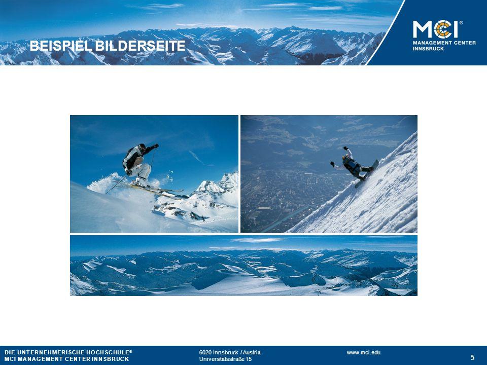 DIE UNTERNEHMERISCHE HOCHSCHULE ® 6020 Innsbruck / Austria www.mci.edu MCI MANAGEMENT CENTER INNSBRUCKUniversitätsstraße 15 5 BEISPIEL BILDERSEITE