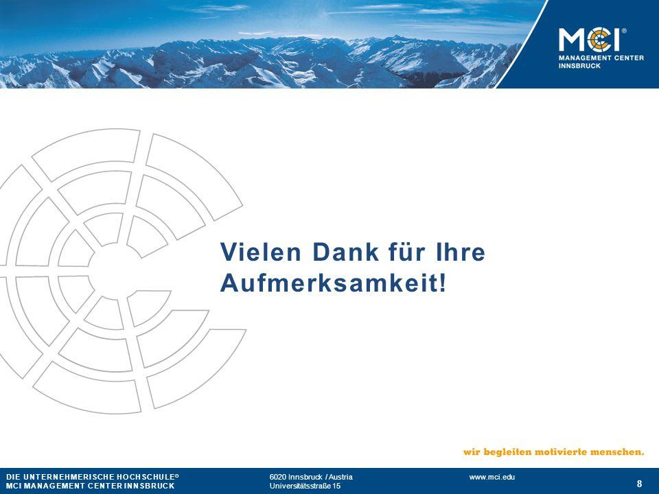DIE UNTERNEHMERISCHE HOCHSCHULE ® 6020 Innsbruck / Austria www.mci.edu MCI MANAGEMENT CENTER INNSBRUCKUniversitätsstraße 15 8 Vielen Dank für Ihre Aufmerksamkeit!