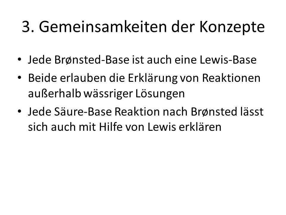 3. Gemeinsamkeiten der Konzepte Jede Brønsted-Base ist auch eine Lewis-Base Beide erlauben die Erklärung von Reaktionen außerhalb wässriger Lösungen J
