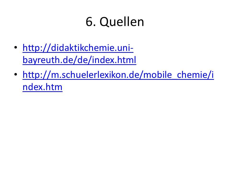 6. Quellen http://didaktikchemie.uni- bayreuth.de/de/index.html http://didaktikchemie.uni- bayreuth.de/de/index.html http://m.schuelerlexikon.de/mobil
