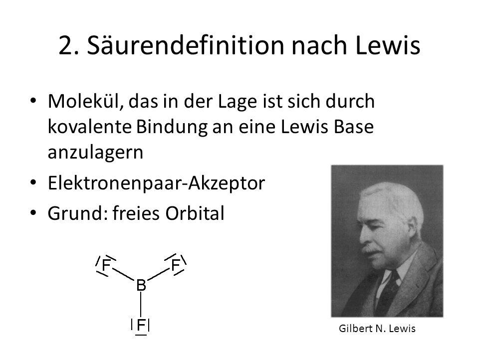 2. Säurendefinition nach Lewis Molekül, das in der Lage ist sich durch kovalente Bindung an eine Lewis Base anzulagern Elektronenpaar-Akzeptor Grund:
