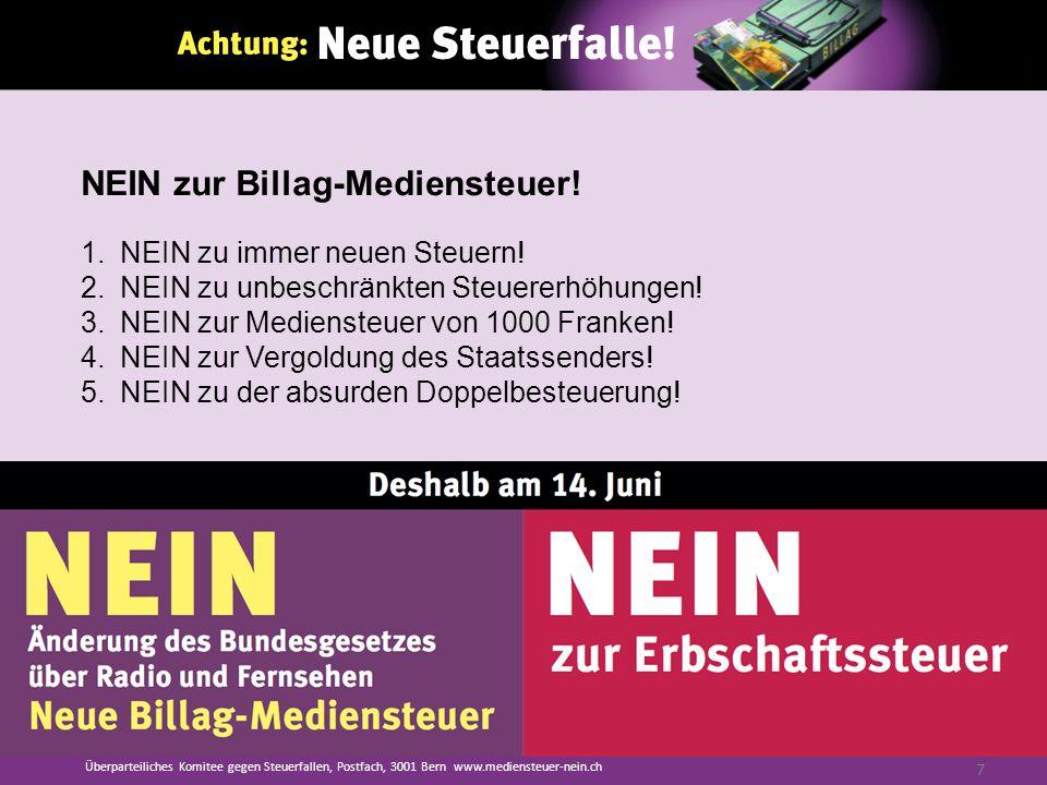 NEIN zur Billag-Mediensteuer. 1.NEIN zu immer neuen Steuern.