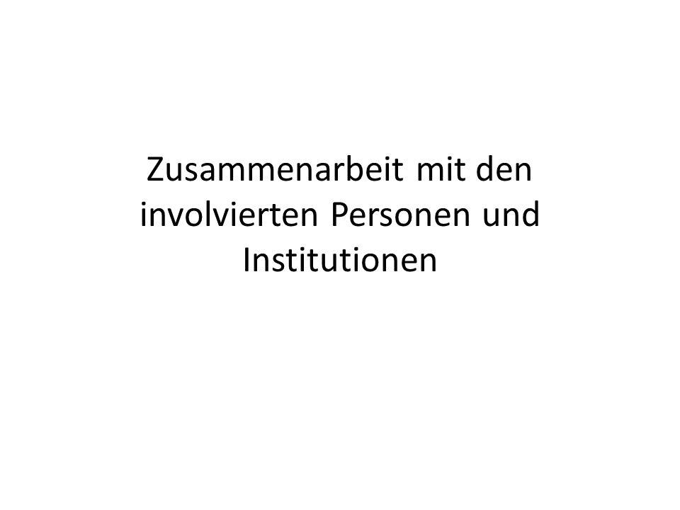 Zusammenarbeit mit den involvierten Personen und Institutionen